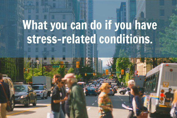 What should I do if I have stress-related conditions